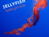 Jellyfish Books for Kids {Ocean Animals Unit Study}