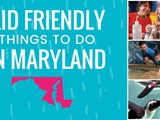 Kid Friendly Things to do in Maryland