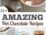 Over 21 Amazing Hot Chocolate Recipes