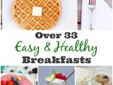 Over 33 Easy Healthy Breakfast Recipes