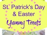 Yummy Holiday Treats for St. Patrick's Day and Easter