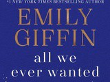 All We Ever Wanted by Emily Giffin Book Review
