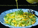 A Farewell to Summer .......... Fresh Corn, Avocado & Mango Salad w/ Citrus-Basil Vinaigrette