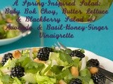 A Spring-Inspired Salad: Baby Bok Choy, Butter Lettuce & Blackberry Salad w/ Avocado & Basil-Honey-Ginger Vinaigrette
