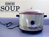 Crock Pot Time Machine & a Quick Kimchi Beef Tofu Soup
