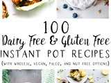 100 Dairy Free and Gluten Free Instant Pot Recipes