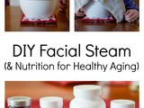 Diy Facial Steam (& Nutrition for Healthy Aging)
