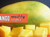 7 Must-Try Mango Recipes