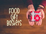Food Gift Baskets: 7 Ideas To Help You Shop