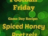 Football Friday- Spiced Honey Pretzels