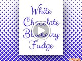 White Chocolate Blueberry Fudge