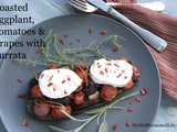 Roasted Eggplant, Tomatoes & Grapes with Burrata