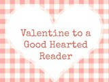 Valentine for a Good Hearted Reader {+ 5 Easy Ways to Help Your Friend Who Blogs}
