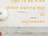 4 Tips To Be Kind When Opting Out Of Halloween