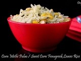 Corn Methi Pulao / Sweet Corn Fenugreek Leaves Rice