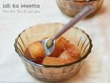 Idli Ka Meetha | Fried Idlis In Sugar Syrup | Idli Sweet | Leftover Idli Recipes