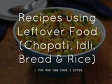Recipes with leftover food | Recipes using leftover idli chapati bread rice | Ideas to use up leftover food