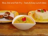 Rice, Dal and Fish Fry - Tasty & Easy Lunch Idea