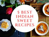 5 Best Indian Sweet Recipes
