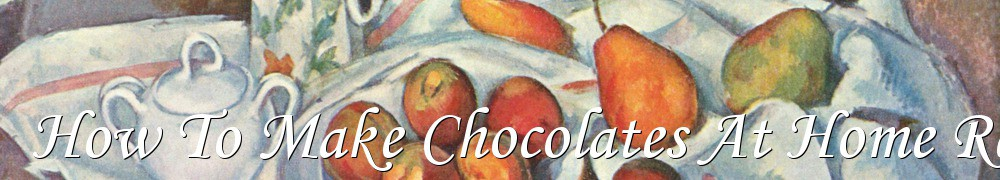 Very Good Recipes - How To Make Chocolates At Home Recipes